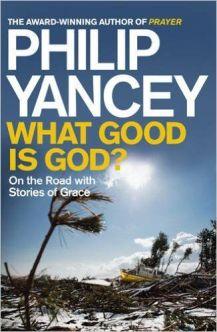 Philip Yancey - What Good is God? | Christian Books | Steve Petch Blog